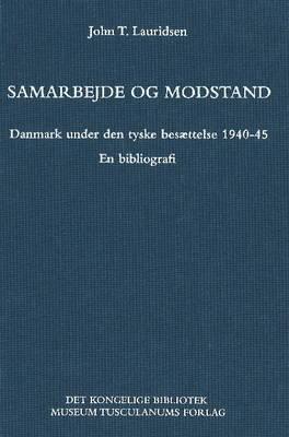 Samarbejde Og Modstand: Danmark Under den Tyske Besaettelse