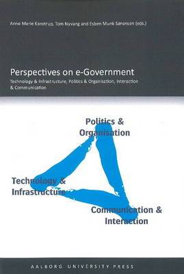 Perspectives on e-Government: Technology and Infrastructure, Politics and Organisation, Interaction and Communication