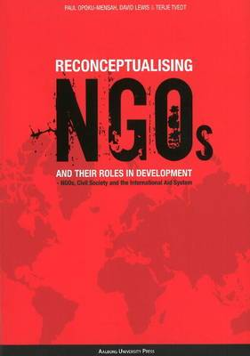Reconceptualising NGO's and Their Roles in Development: NGOs, Civil Society and the International Aid System
