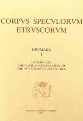 Corpus Speculorum Etruscorum: v. 1: Copenhagen, the Danish National Museum, the Ny Carlsberg Glyptothek