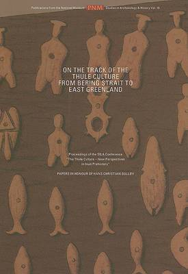 On the Track of the Thule Culture from Bering Strait to East Greenland: Proceedings of the SILA Conference  The Thule Culture - New Perspectives in Inuit Prehistory  Copenhagen, Oct. 26th-28th, 2006. Paper in Honour of Hans Christian Gullov