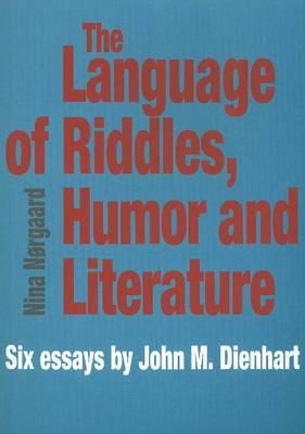 Language of Riddles, Humor & Literature: Six Essays by John M. Dienhart
