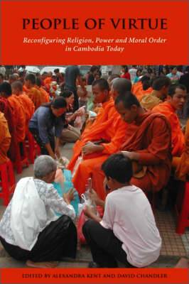 People of Virtue: Reconfiguring Religion, Power and Moral Order in Cambodia Today
