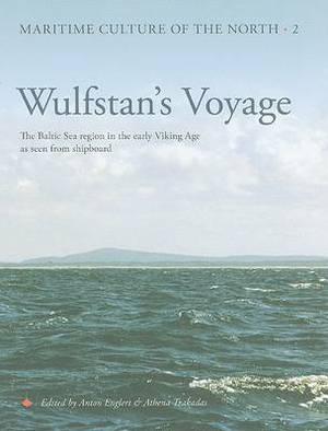 Wulfstan's Voyage: The Baltic Sea Region in the Early Viking Age as Seen from Shipboard