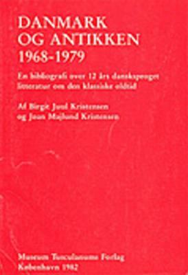 Danmark og antikken 1968-1979: En bibliografi over 12 ars dansksproget litteratur om den klassiske oldtid