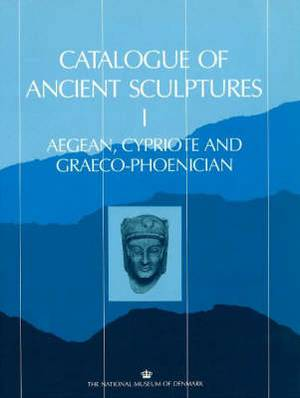 Catalogue of Ancient Sculptures: Pt. 1: Aegean, Cypriote and Graeco-Phoenician