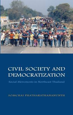 Civil Society and Democratization: Social Movements in Northeast Thailand