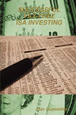 Successful Tax-Free ISA Investing: How to Best Invest Your Yearly Tax-Free Saving Allowances for Maximum Profit and Safety
