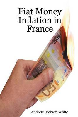 Fiat Money Inflation in France: How a First World Nation Destroyed Its Economy and Led to the Rise of Napoleon Bonaparte