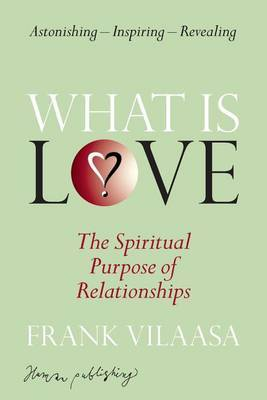 What is Love?: The Spiritual Purpose of Relationships
