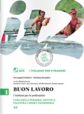 Buon lavoro - Italiano per le professioni: Cura della persona: estetica, palestr