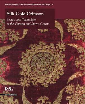 Silk, Gold and Crimson: Opulence in the Workshops of the Courts of the Visconti and the Sforza
