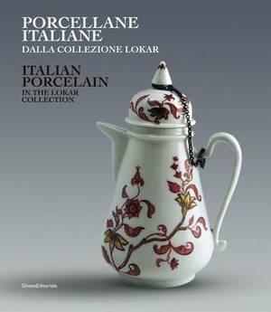 Italian Porcelain: in the Lokar Collection