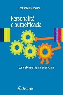Personalita E Autoefficacia: Come Allenare Ragione Ed Emozioni