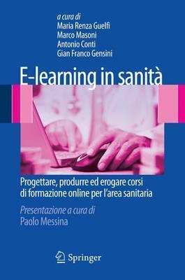 E-Learning In Sanita: Progettare, Produrre Ed Erogare Corsi Di Formazione Online Per L'Area Sanitaria