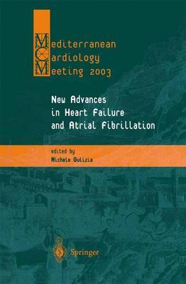New Advances in Heart Failure and Atrial Fibrillation: Proceedings of the Mediterranean Cardiology Meeting (Taormina, April 10-12, 2003)