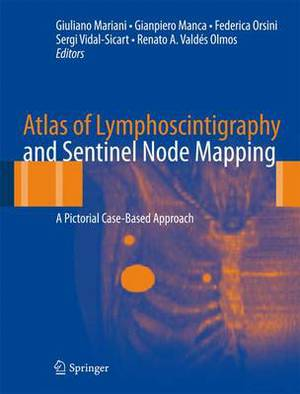 Atlas of Lymphoscintigraphy and Sentinel Node Mapping: A Pictorial Case-Based Approach