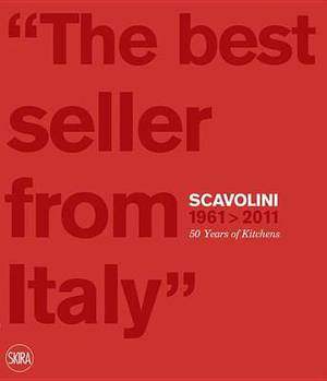 Scavolini 1961 - 2011: 50 Years of Kitchens: 'The Best Seller from Italy'