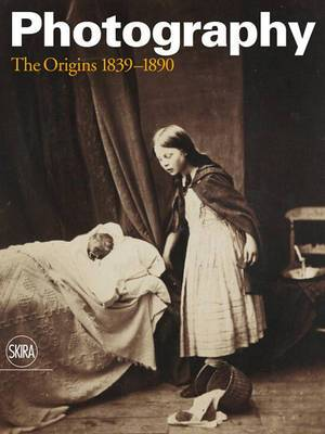 Photography: The Origins 1839 - 1890: History of Photography: Volume I