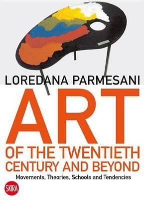 Art of the Twentieth Century and Beyond: Movements, Theories, Schools, and Tendencies