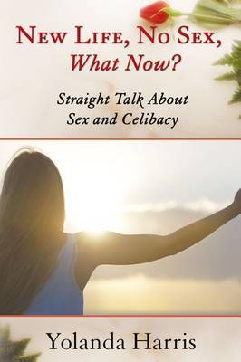 New Life, No Sex, What Now?: Straight Talk about Sex and Celibacy