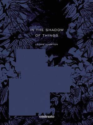 Leonie Hampton: In the Shadow of Things