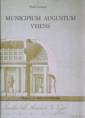 Municipium Augustum Veiens: Veio in Eta Imperiale Attraverso Gli Scavi Giorgi (1811- 1813)