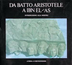 Da Batto Aristotele a Ibn El-'as: Introduzione Alla Mostra