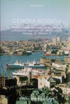 Genova Romana: Mercato E Citta Dalla Tarda Eta Repubblicana a Diocleziano Dagli Scavi del Colle Di Castello (Genova - S.Silvestro 2)