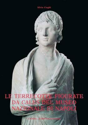 Le Terrecotte Figurate Da Cales: del Museo Nazionale Di Napoli. Sacro-Stile-Committenza