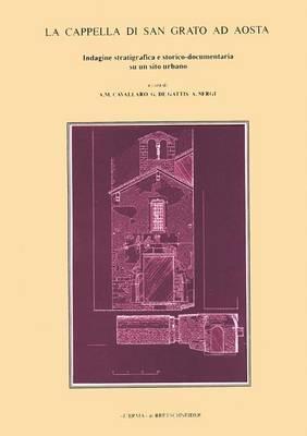 La Cappella Di San Grato Ad Aosta: Indagine Stratigrafica E Storico-Documentaria Su Un Sito Urbano