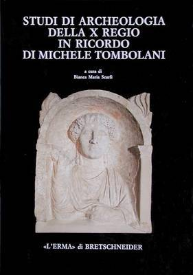Studi Di Archeologia Della X Regio in Ricordo Di Michele Tombolani
