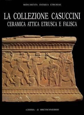 La Collezione Casuccini, II: Ceramica Attica Etrusca E Falisca