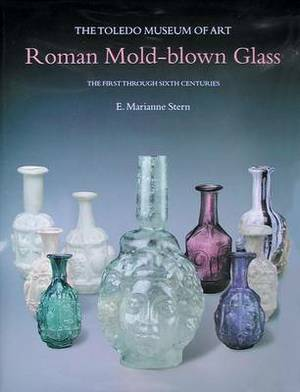Roman Mold-Blown Glass: The Toledo Museum of Art. the First Through Sixth Centuries