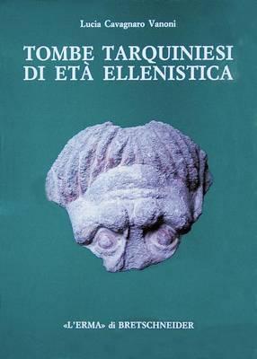 Tombe Tarquiniesi Di Eta Ellenistica: Catalogo Di Ventisei Tombe a Camera Scoperte Dalla Fondazione Lerici in Localita Calvario