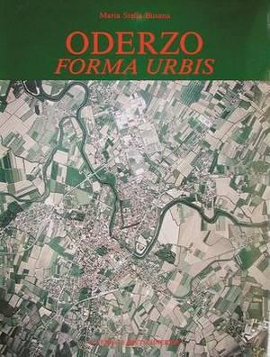 Oderzo Forma Urbis: Saggio Di Topografia Antica