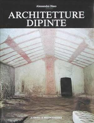 Architetture Dipinte: Decorazioni Parietali Non Figurate Nelle Tombe a Camera Dell'etruria Meridionale (VII-V SEC. A.C.)