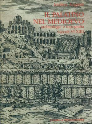 Il Palatino Nel Medioevo: Archeologia E Topografia (Secoli VI - XIII)