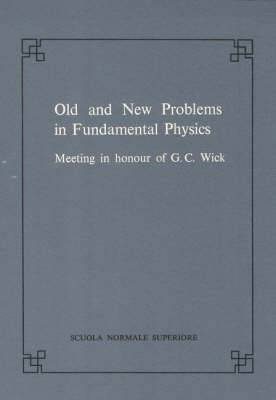Old and New Problems in Fundamental Physics: Meeting in Honour of G.C. Wick