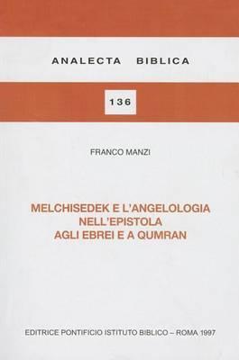 Melchisedek E L'Angelologia Nel'epistola Agli Ebrei E a Qumran