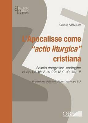 L'apocalisse Come Actio Liturgica Cristiana: Studio Esegetico-teologico Di Ap 1,9-16; 3,14-22; 13,9-10; 19,1-8