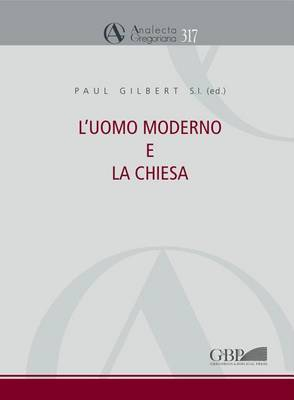 L'Uomo Moderno E La Chiesa: Atti del Congresso 16-19 Novembre 2011