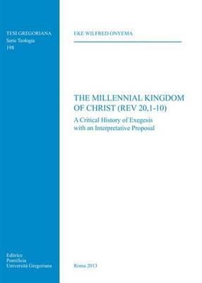 Millennial Kingdom of Christ (REV 20,1-10): A Critical History of Exegesis with an Interpretative Proposal