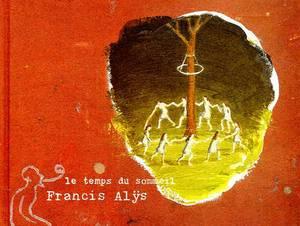 Francis Alys: Le Temps Du Sommeil