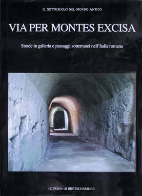 Via Per Montes Excisa: Strade in Galleria E Passaggi Sotterranei Nell'italia Romana