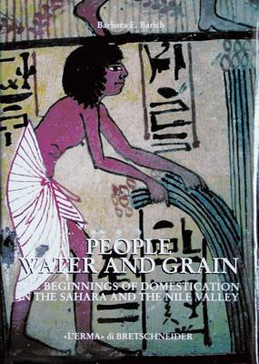 People, Water and Grain: The Beginning of Domestication in the Sahara and the Nile Valley