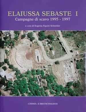 Elaiussa Sebaste I: Primo Rapporto Sulle Campagne Di Scavo 1995-1997
