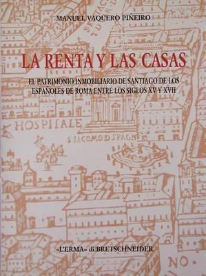 La Renta y Las Casas: El Patrimonio Inmobiliario de Santiago de Los Espanoles de Roma Entre Los Siglos XV y XVII