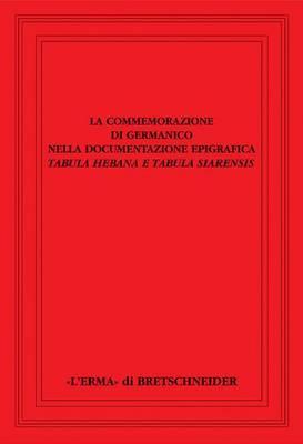 La Commemorazione Di Germanico: Nella Documentazione Epigrafica. Tabula Hebana E Tabula Siarensis
