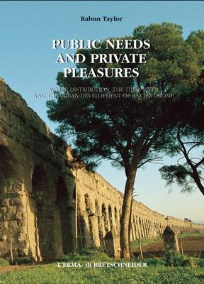 Public Needs and Private Pleasures: Water Distribution, the Tiber River and the Urban Development of Ancient Rome